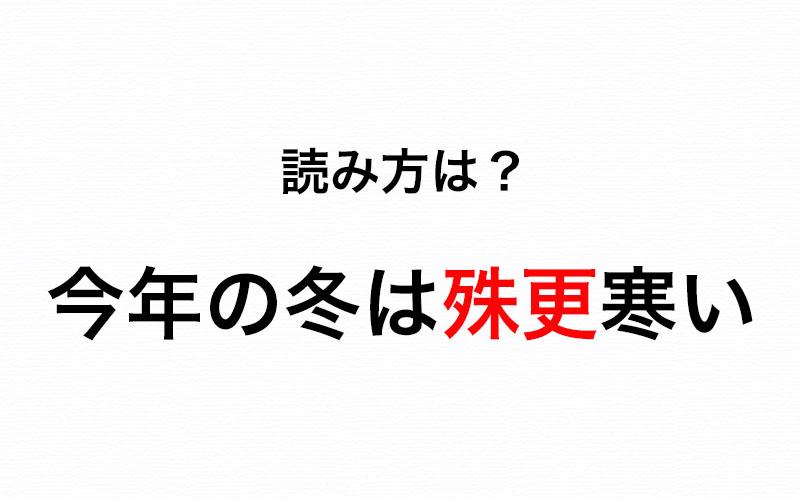 勘違いしてない?「今年の冬は殊更寒い」の「殊更」を正しく読もう ...